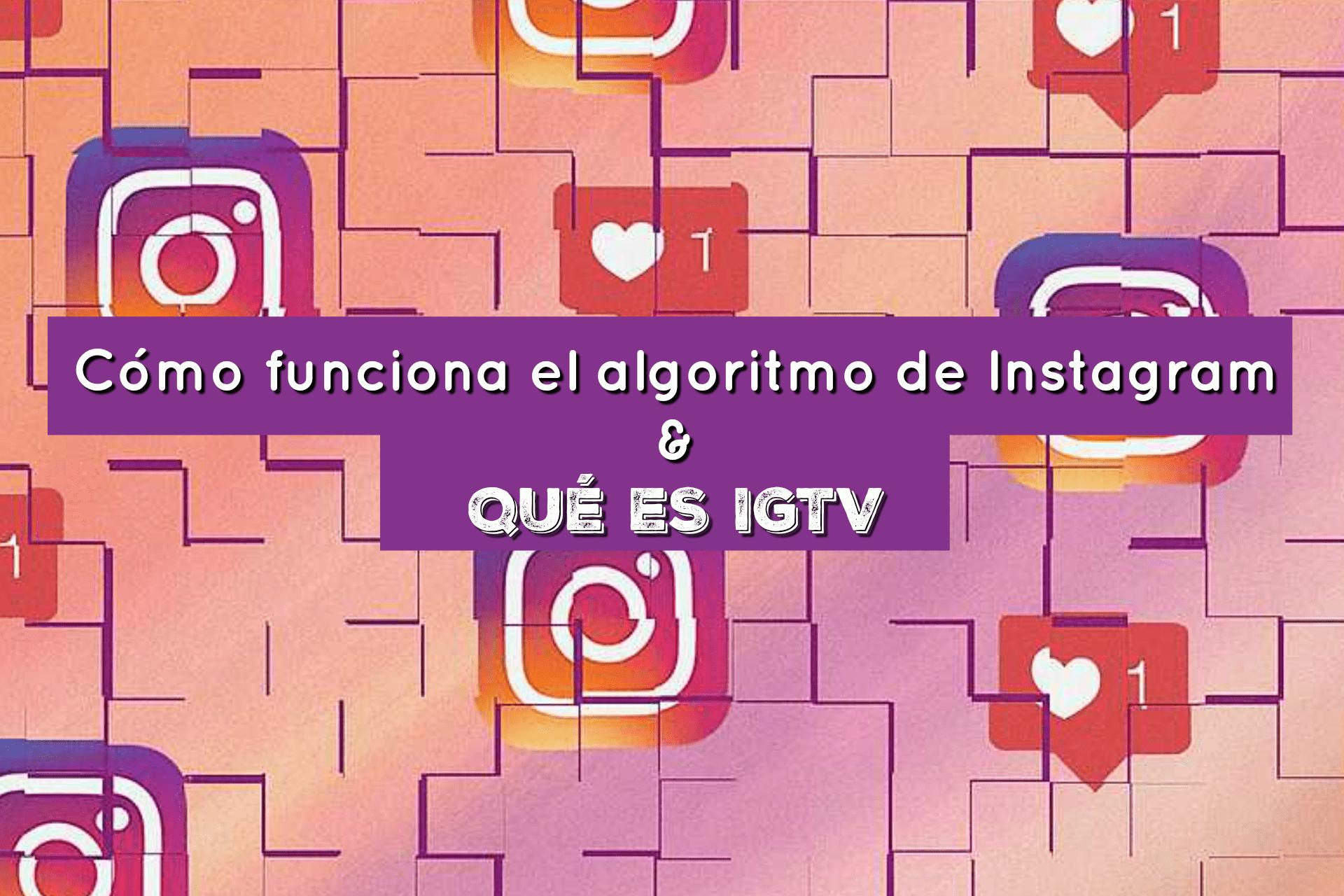 Cómo funciona el algoritmo de Instagram y qué es IGTV