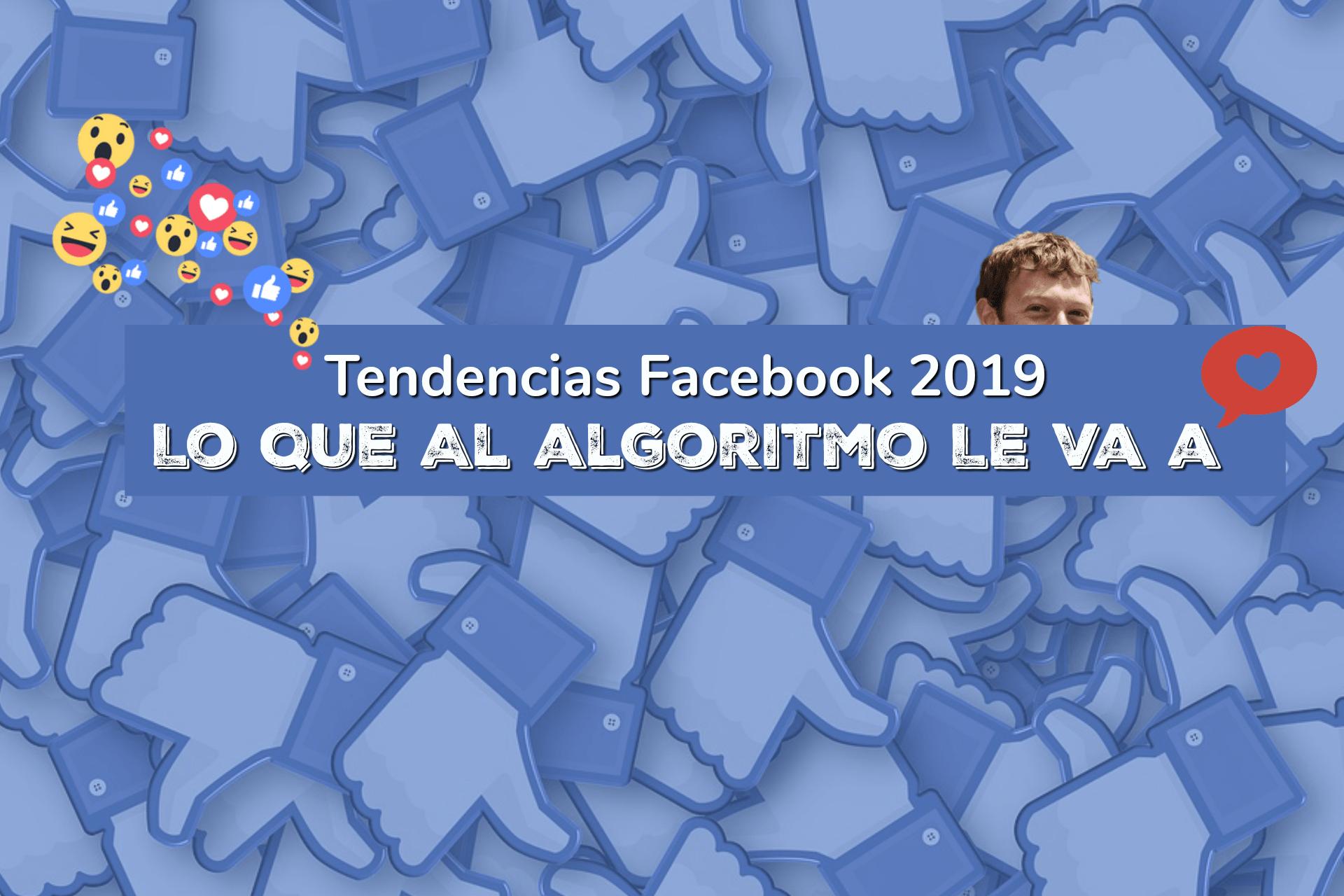 Tendencias en Facebook en 2019 ¿qué le va a gustar al algoritmo?